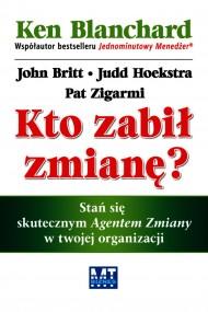 okładka Kto zabił zmianę, Ebook | Ken Blanchard, John Britt, Judd Hoekstra, Pat Zigarmi