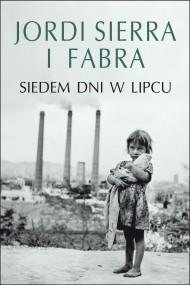 okładka Siedem dni w lipcu. Ebook | EPUB,MOBI | Jordi Sierra i Fabra