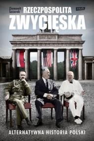 okładka Rzeczpospolita zwycięska. Alternatywna historia Polski. Ebook | EPUB,MOBI | Ziemowit Szczerek