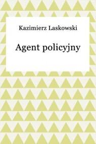 okładka Agent policyjny. Ebook | EPUB,MOBI | Kazimierz Laskowski