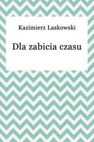 okładka Dla zabicia czasu. Ebook | EPUB,MOBI | Kazimierz Laskowski