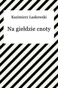okładka Na giełdzie cnoty. Ebook | EPUB,MOBI | Kazimierz Laskowski