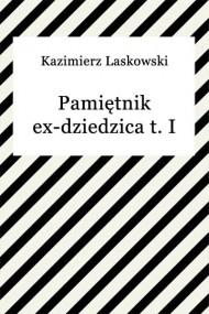 okładka Pamiętnik ex-dziedzica t. I. Ebook | EPUB,MOBI | Kazimierz Laskowski