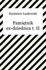 okładka Pamiętnik ex-dziedzica t. II. Ebook | EPUB,MOBI | Kazimierz Laskowski