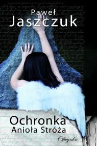 okładka Ochronka Anioła Stróża. Ebook   EPUB,MOBI   Paweł Jaszczuk