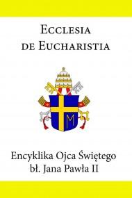 okładka Encyklika Ojca Świętego Jana Pawła II Ecclesia de Eucharistia. Ebook | Jan Paweł II