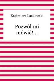 okładka Pozwól mi mówić!.... Ebook | EPUB,MOBI | Kazimierz Laskowski