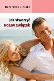 okładka Jak stworzyć udany związek?. Ebook | papier | Katarzyna Górska