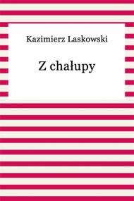 okładka Z chałupy. Ebook | EPUB,MOBI | Kazimierz Laskowski
