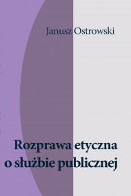 okładka Rozprawa etyczna o służbie publicznej. Ebook   EPUB,MOBI   Janusz Ostrowski
