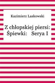 okładka Z chłopskiej piersi: Śpiewki: Serya I. Ebook | EPUB,MOBI | Kazimierz Laskowski