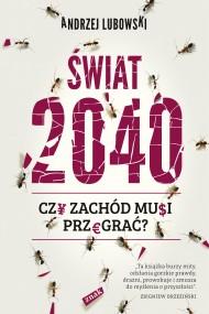 okładka Świat 2040. Czy Zachod musi przegrać?. Ebook | EPUB,MOBI | Andrzej Lubowski