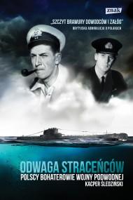 okładka Odwaga straceńców. Polscy bohaterowie wojny podwodnej. Ebook | EPUB,MOBI | Kacper Śledziński