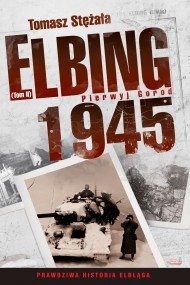 okładka Elbing 1945. Pierwyj gorod. Ebook | EPUB,MOBI | Tomasz Stężała