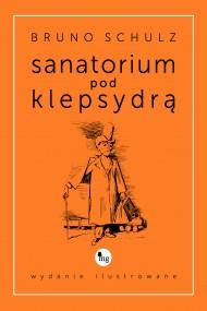 okładka Sanatorium pod klepsydrą - wydanie ilustrowane. Ebook | EPUB,MOBI | Bruno Schulz