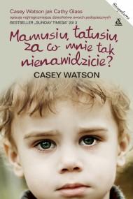 okładka Mamusiu, tatusiu, za co mnie tak nienawidzicie?. Ebook | EPUB,MOBI | Casey Watson