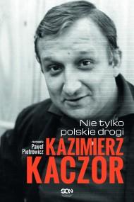 okładka Kazimierz Kaczor. Nie tylko polskie drogi. Ebook   EPUB,MOBI   Paweł  Piotrowicz