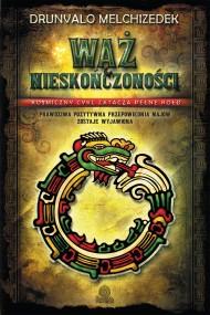 okładka Wąż Nieskończoności. Kosmiczny cykl zatacza pełne koło. Prawdziwa pozytywna przepowiednia Majów zostaje wyjawiona. Ebook | EPUB,MOBI | Drunvalo Melchizedek