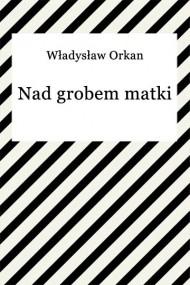 okładka Nad grobem matki. Ebook   Władysław Orkan