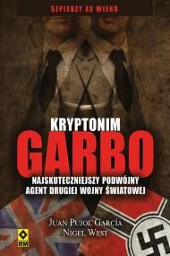 okładka Kryptonim Garbo. Najskuteczniejszy podwójny agent drugiej wojny światowej. Ebook   EPUB,MOBI   Nigel West, Juan Pujol Garcia