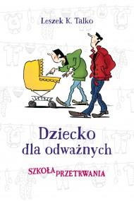 okładka Dziecko dla odważnych. Ebook | papier | Leszek Talko