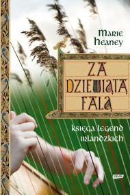 okładka Za dziewiątą falą. Księga legend irlandzkich. Ebook   papier   Marie Heaney