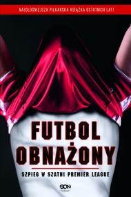okładka Futbol obnażony. Szpieg w szatni Premier League. Ebook | Anonimowy  piłkarz
