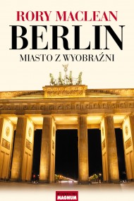 okładka Berlin. Miasto z wyobraźni. Ebook | EPUB,MOBI | Rory MacLean