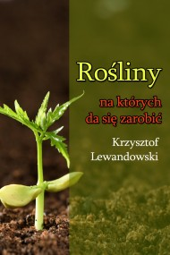 okładka Rośliny na których da się zarobić. Ebook | EPUB,MOBI | Krzysztof Lewandowski