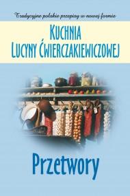 okładka Kuchnia Lucyny Ćwierczakiewiczowej. Przetwory. Ebook   EPUB,MOBI   Joanna Baranowska