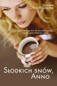 okładka Słodkich snów, Anno. Ebook | EPUB,MOBI | Joanna Opiat-Bojarska
