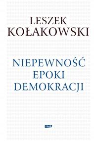 okładka Niepewność epoki demokracji. Ebook | EPUB,MOBI | Leszek Kołakowski