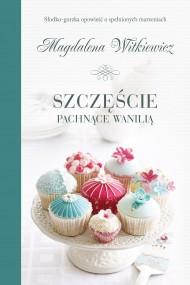 okładka Szczęście pachnące wanilią. Ebook   EPUB,MOBI   Magdalena Witkiewicz