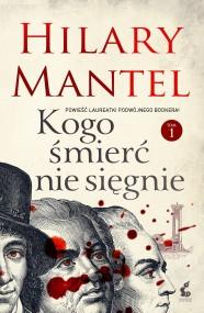 okładka Kogo śmierć nie sięgnie. Tom 1, Ebook | Hilary Mantel