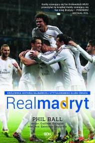 okładka Real Madryt. Królewska historia najbardziej utytułowanego klubu świata. Ebook | Phil  Ball