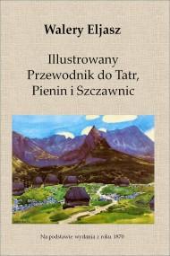 okładka Ilustrowany Przewodnik do Tatr, Pienin i Szczawnic. Ebook | EPUB,MOBI | Walery Eljasz