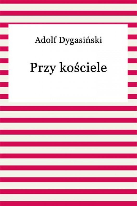 okładka Przy kościeleebook | EPUB, MOBI | Adolf Dygasiński