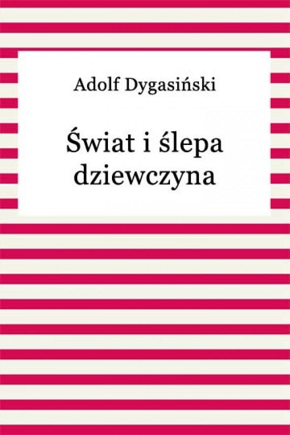 okładka Świat i ślepa dziewczynaebook   EPUB, MOBI   Adolf Dygasiński
