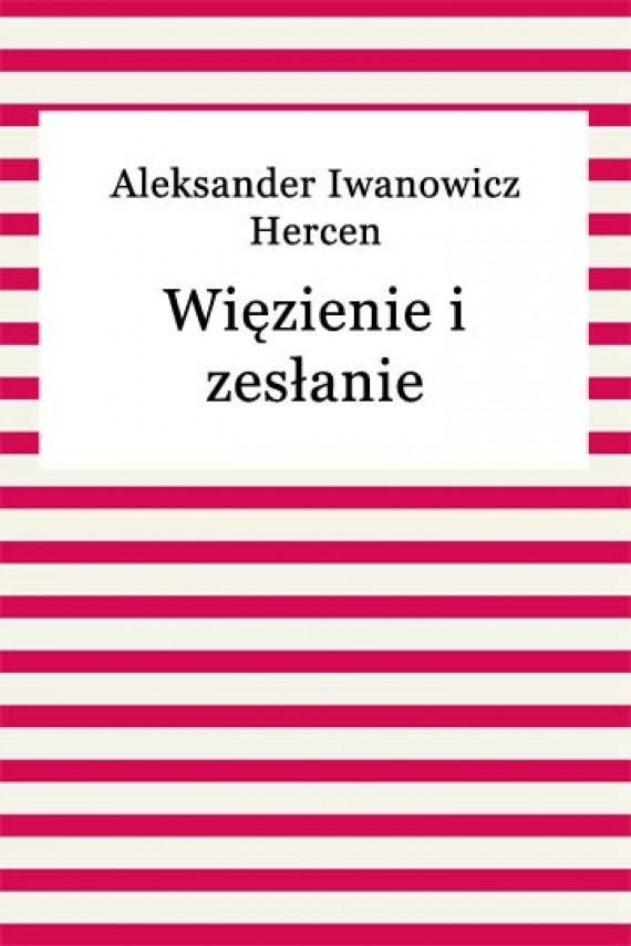 okładka Więzienie i zesłanie. Ebook   EPUB, MOBI   Aleksander Iwanowicz Hercen