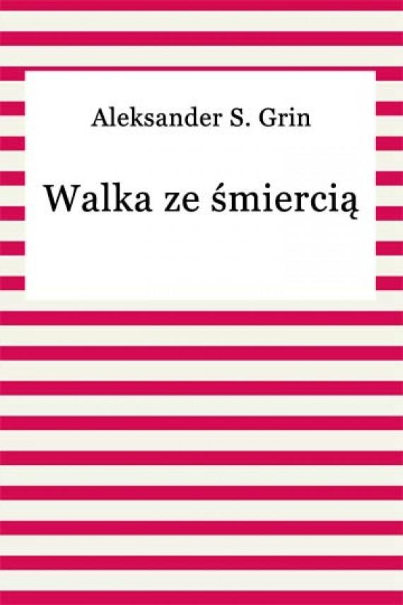 okładka Walka ze śmiercią. Ebook   EPUB, MOBI   Aleksander S. Grin