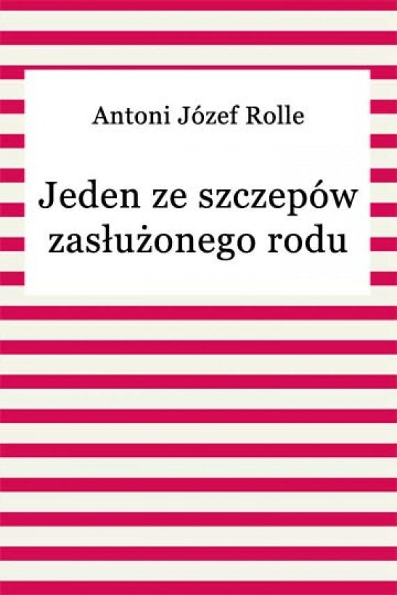 okładka Jeden ze szczepów zasłużonego rodu. Ebook   EPUB, MOBI   Antoni Józef Rolle