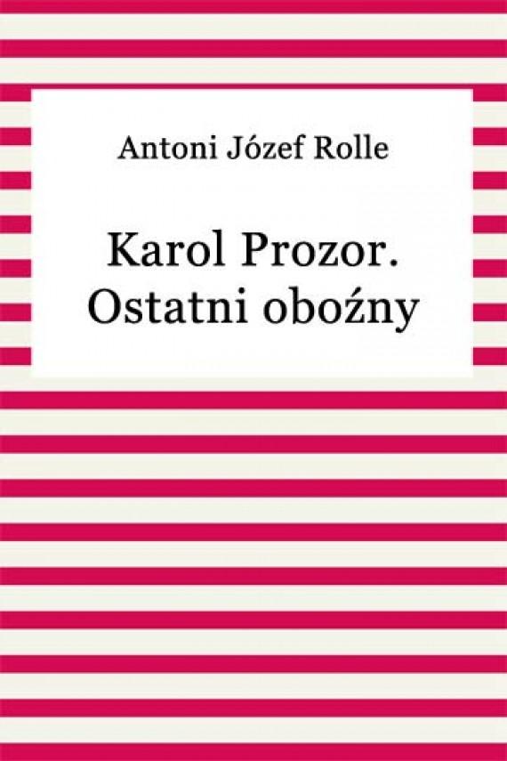 okładka Karol Prozor. Ostatni oboźny litewskiebook   EPUB, MOBI   Antoni Józef Rolle