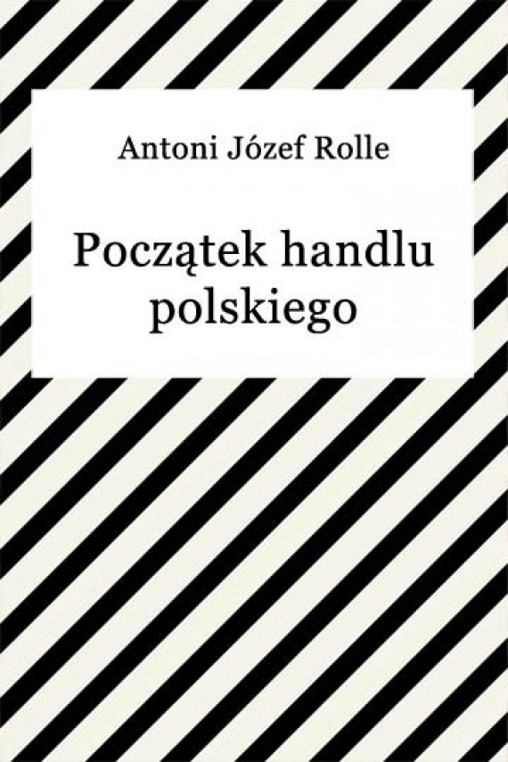 okładka Początek handlu polskiegoebook | EPUB, MOBI | Antoni Józef Rolle