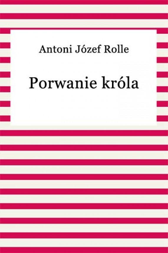 okładka Porwanie królaebook | EPUB, MOBI | Antoni Józef Rolle