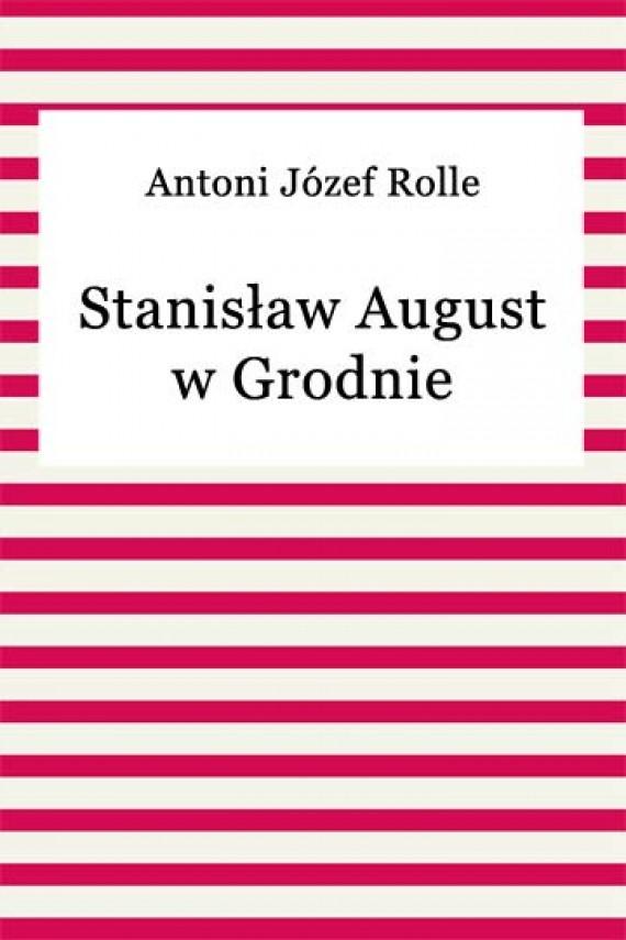 okładka Stanisław August w Grodnieebook | EPUB, MOBI | Antoni Józef Rolle