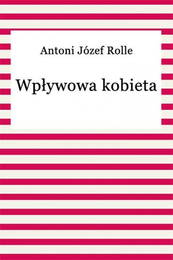 okładka Wpływowa kobietaebook | EPUB, MOBI | Antoni Józef Rolle