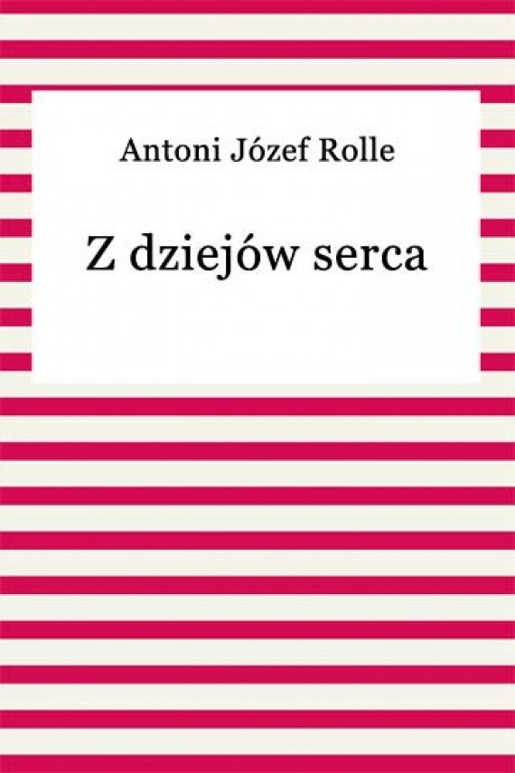 okładka Z dziejów sercaebook | EPUB, MOBI | Antoni Józef Rolle