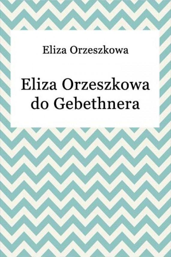 okładka Eliza Orzeszkowa do Gebethnera. Ebook | EPUB, MOBI | Eliza Orzeszkowa