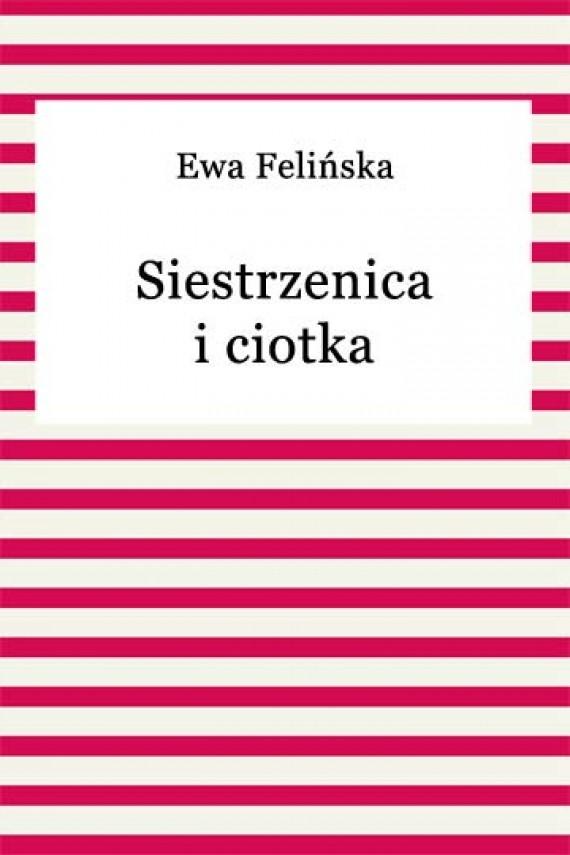 okładka Siestrzenica i ciotka. Ebook | EPUB, MOBI | Ewa Felińska