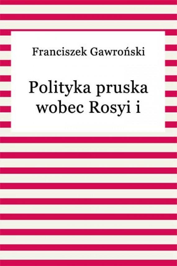okładka Polityka pruska wobec Rosyi i Austryi. Ebook | EPUB, MOBI | Franciszek Gawroński